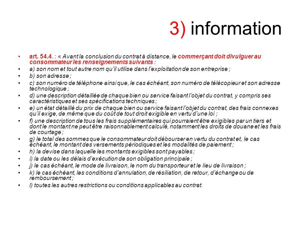 3) information art. 54.4. : « Avant la conclusion du contrat à distance, le commerçant doit divulguer au consommateur les renseignements suivants :