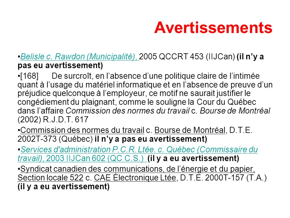 Avertissements Belisle c. Rawdon (Municipalité), 2005 QCCRT 453 (IIJCan) (il n'y a pas eu avertissement)