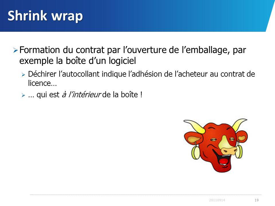 Shrink wrap Formation du contrat par l'ouverture de l'emballage, par exemple la boîte d'un logiciel.