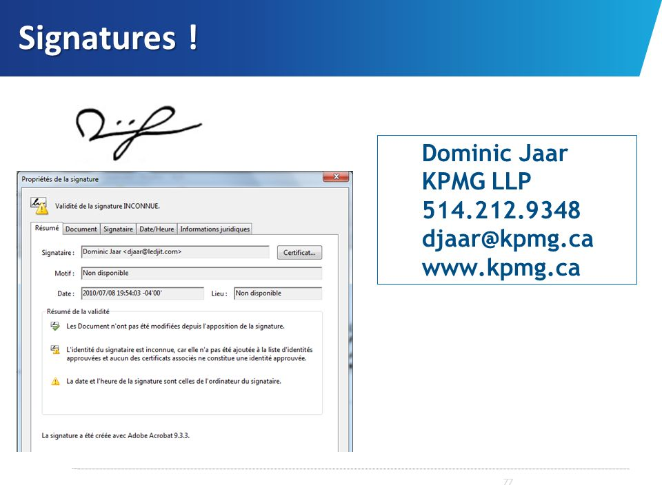 Signatures ! Dominic Jaar KPMG LLP 514.212.9348 djaar@kpmg.ca www.kpmg.ca