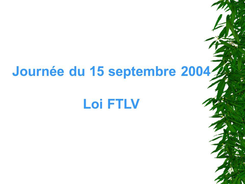 Journée du 15 septembre 2004 Loi FTLV