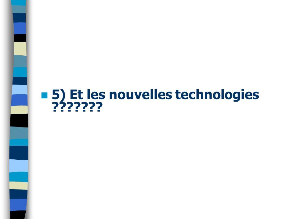 5) Et les nouvelles technologies