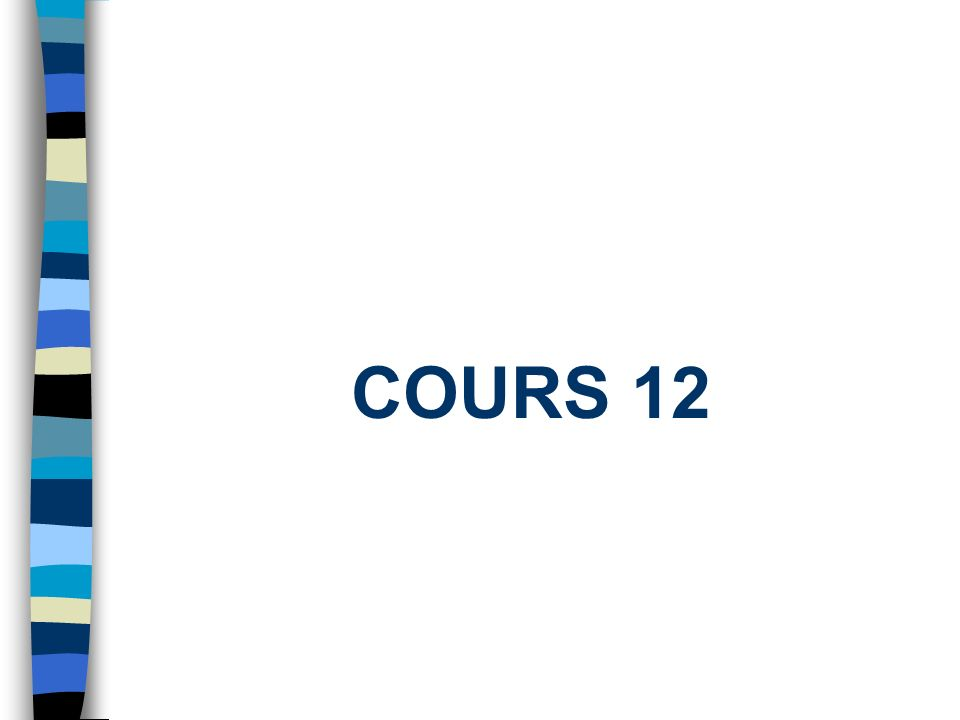 COURS 12