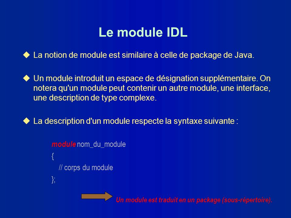 Le module IDL La notion de module est similaire à celle de package de Java.