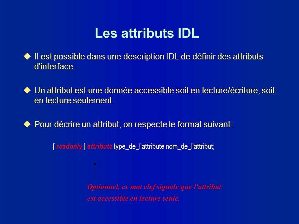 Les attributs IDL Il est possible dans une description IDL de définir des attributs d interface.