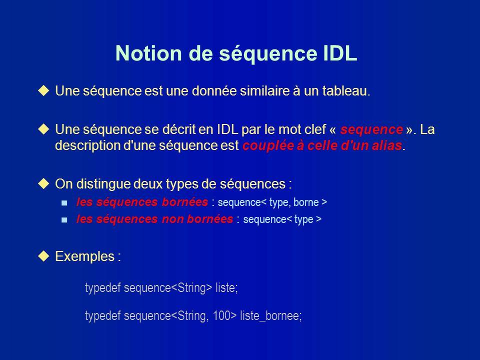 Notion de séquence IDL Une séquence est une donnée similaire à un tableau.