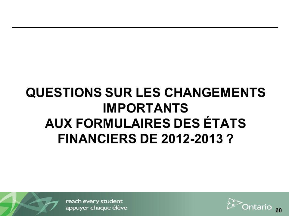 QUESTIONS SUR LES CHANGEMENTS IMPORTANTS AUX FORMULAIRES DES ÉTATS FINANCIERS DE 2012-2013