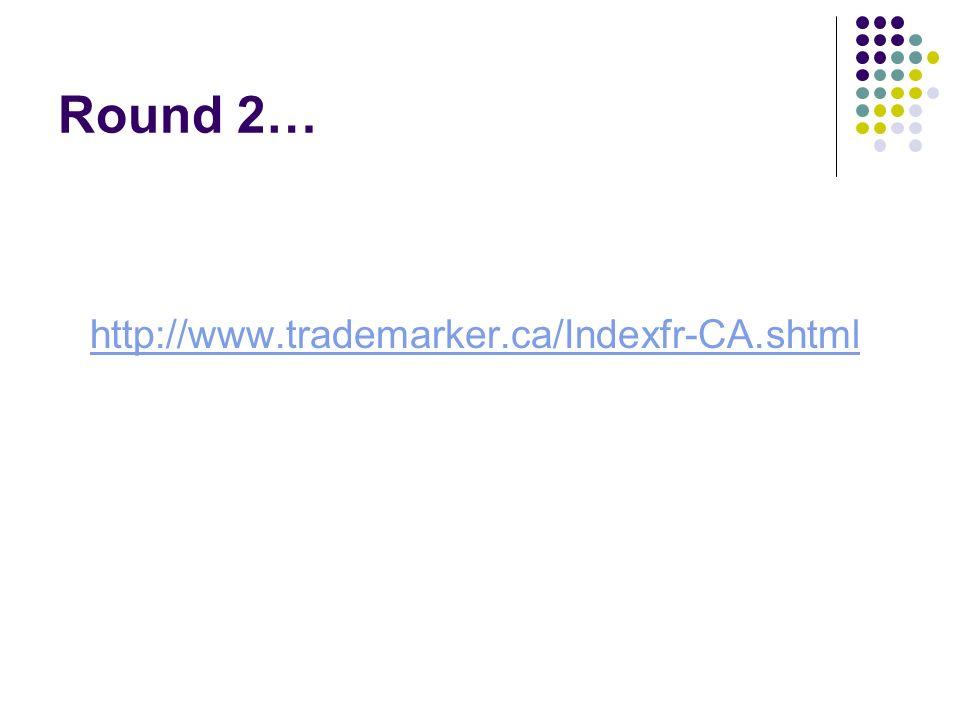 Round 2… http://www.trademarker.ca/Indexfr-CA.shtml