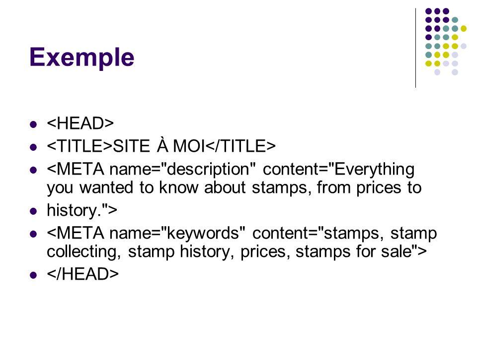 Exemple <HEAD> <TITLE>SITE À MOI</TITLE>