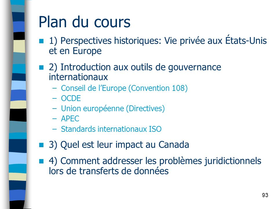 Plan du cours 1) Perspectives historiques: Vie privée aux États-Unis et en Europe. 2) Introduction aux outils de gouvernance internationaux.