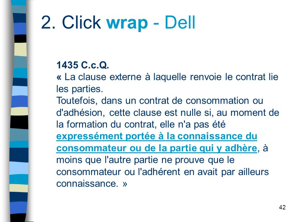 2. Click wrap - Dell 1435 C.c.Q. « La clause externe à laquelle renvoie le contrat lie les parties.