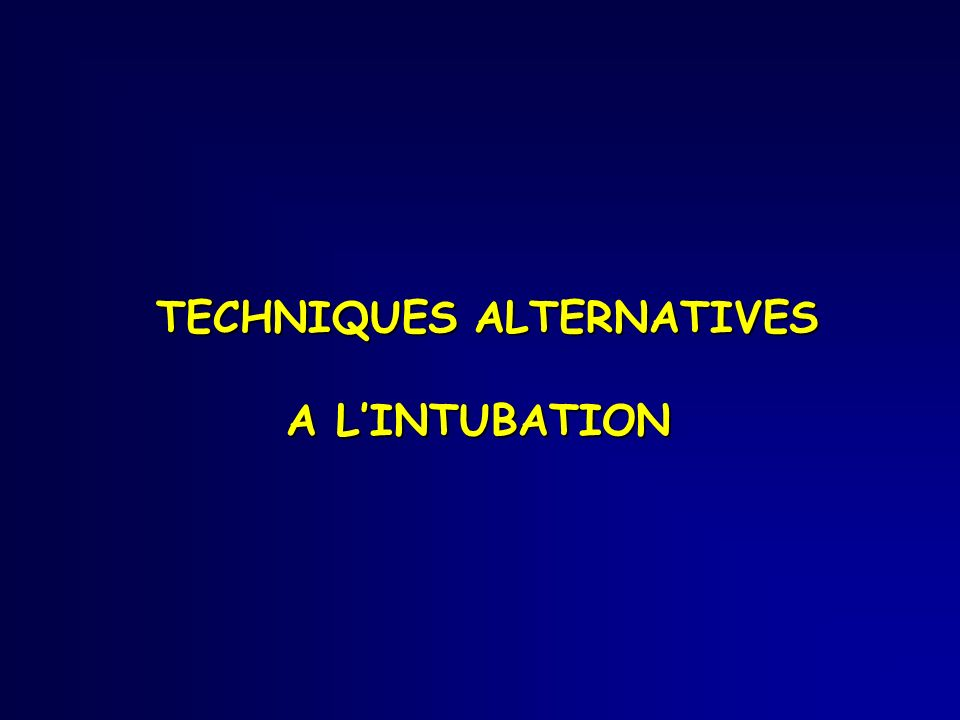 TECHNIQUES ALTERNATIVES A L'INTUBATION
