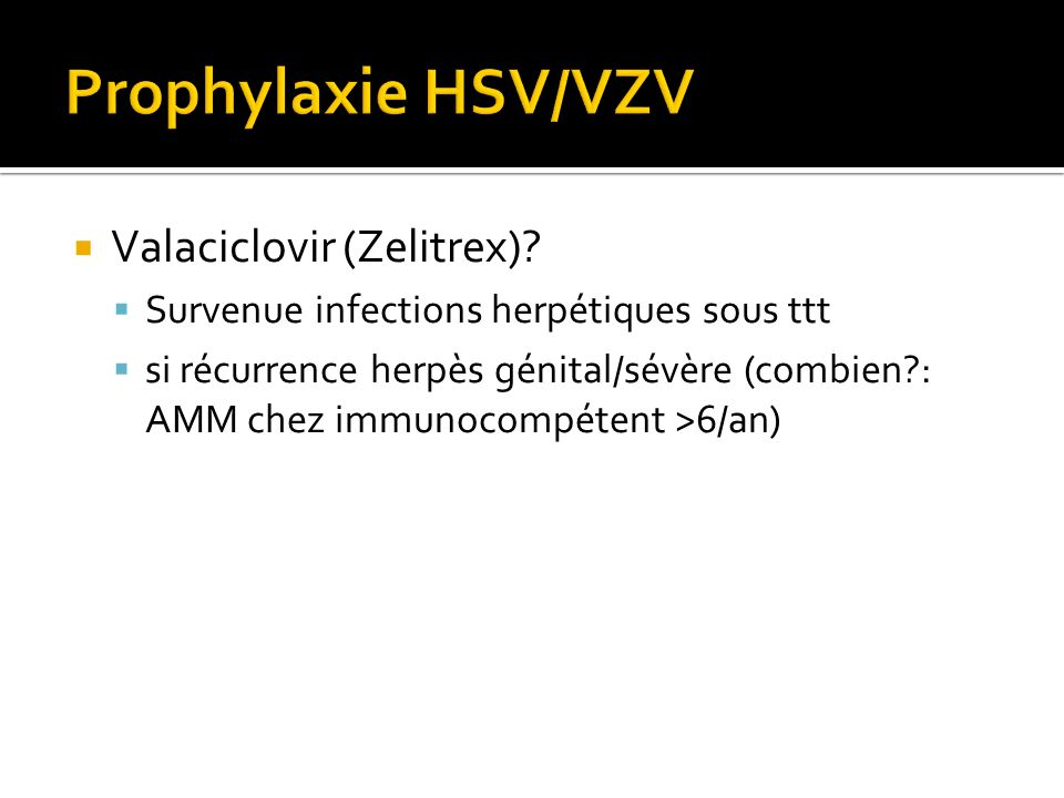 Prophylaxie HSV/VZV Valaciclovir (Zelitrex)