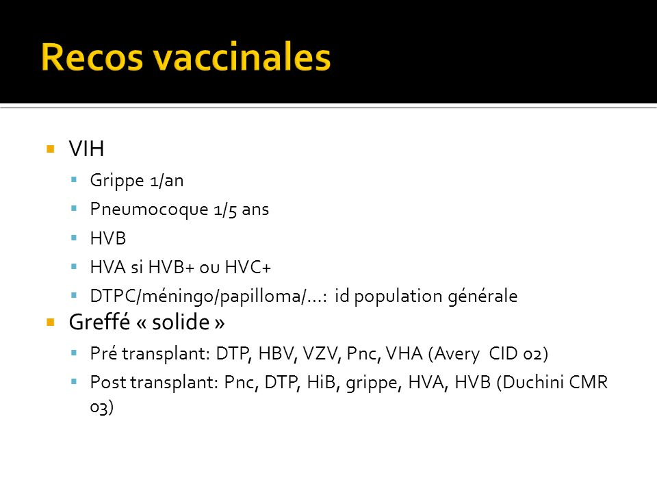 Recos vaccinales VIH Greffé « solide » Grippe 1/an Pneumocoque 1/5 ans