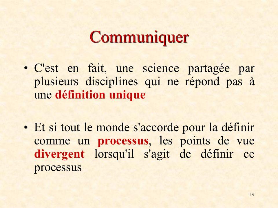 Communiquer C est en fait, une science partagée par plusieurs disciplines qui ne répond pas à une définition unique.