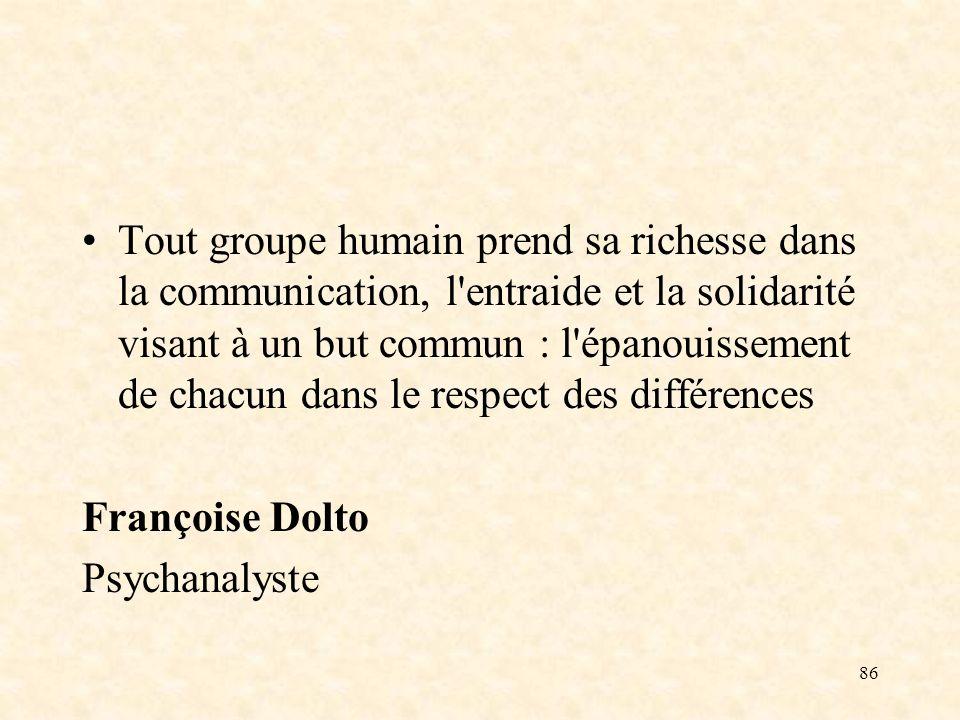 Tout groupe humain prend sa richesse dans la communication, l entraide et la solidarité visant à un but commun : l épanouissement de chacun dans le respect des différences