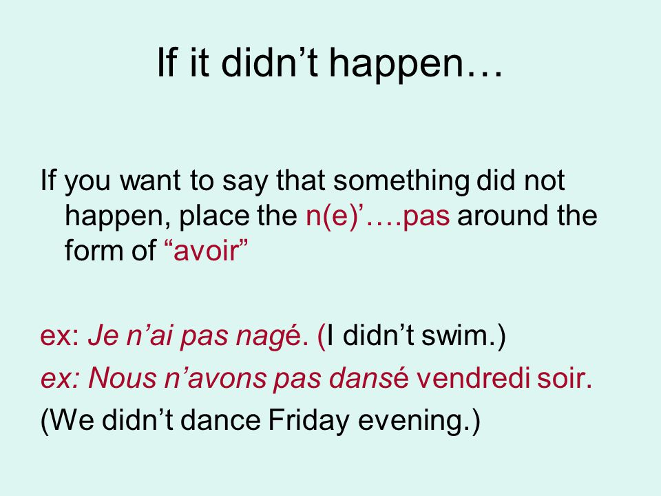 If it didn't happen… If you want to say that something did not happen, place the n(e)'….pas around the form of avoir