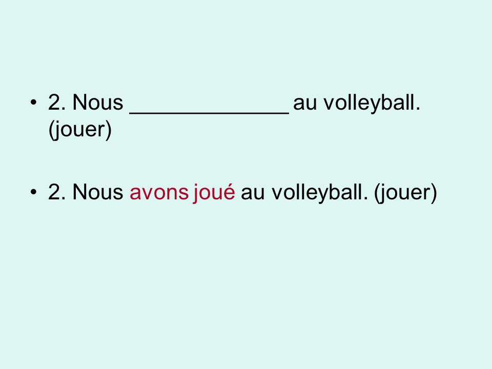 2. Nous _____________ au volleyball. (jouer)