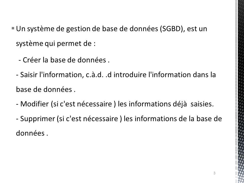 Un système de gestion de base de données (SGBD), est un système qui permet de :
