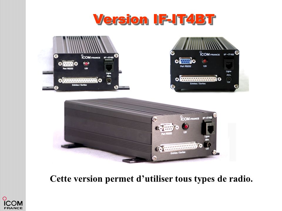Version IF-IT4BT Cette version permet d'utiliser tous types de radio.