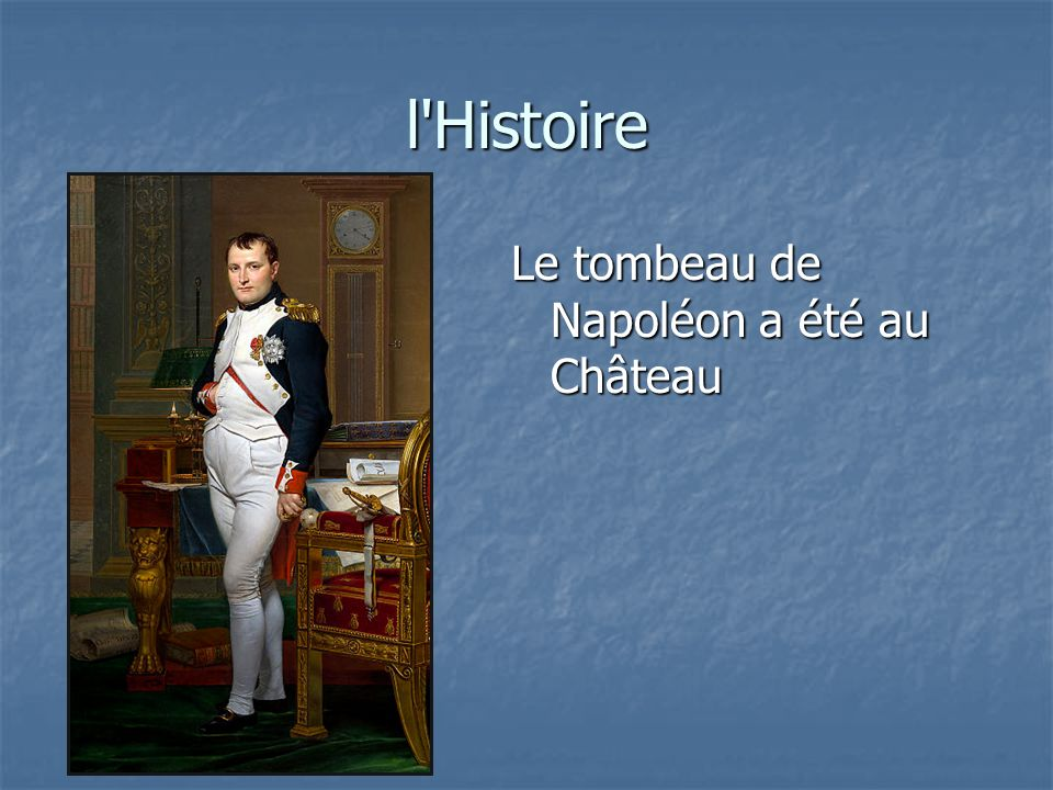 l Histoire Le tombeau de Napoléon a été au Château