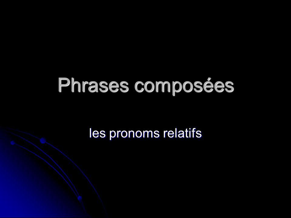 Phrases composées les pronoms relatifs