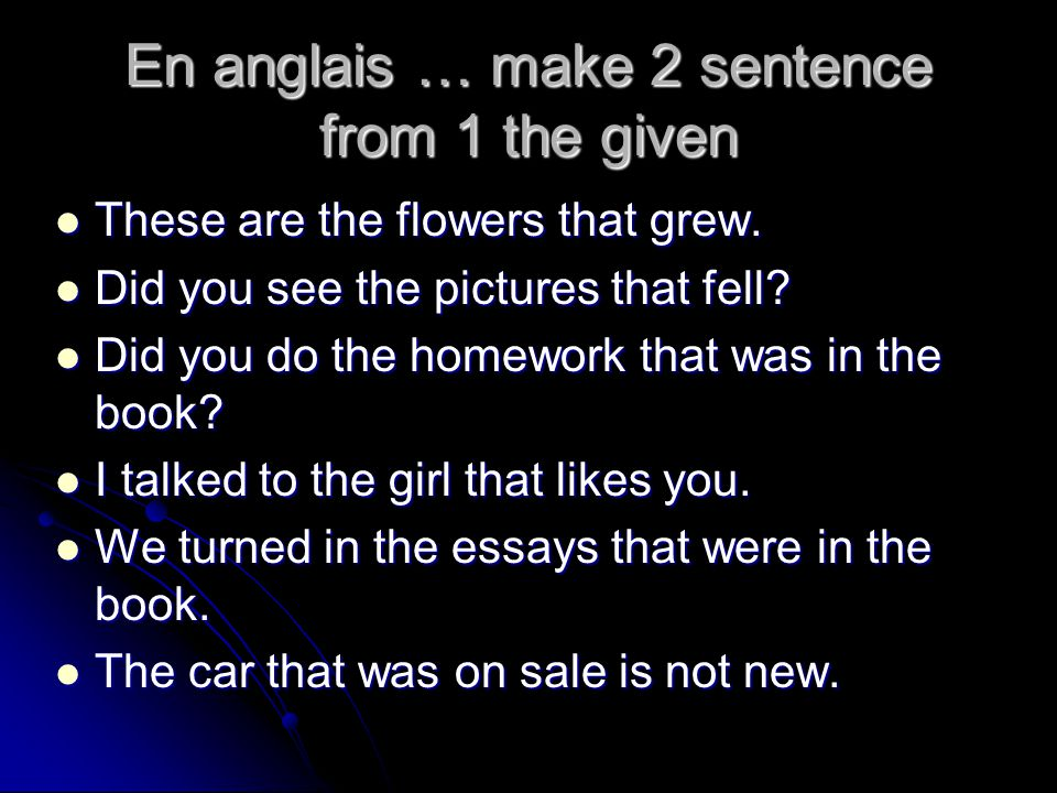 En anglais … make 2 sentence from 1 the given