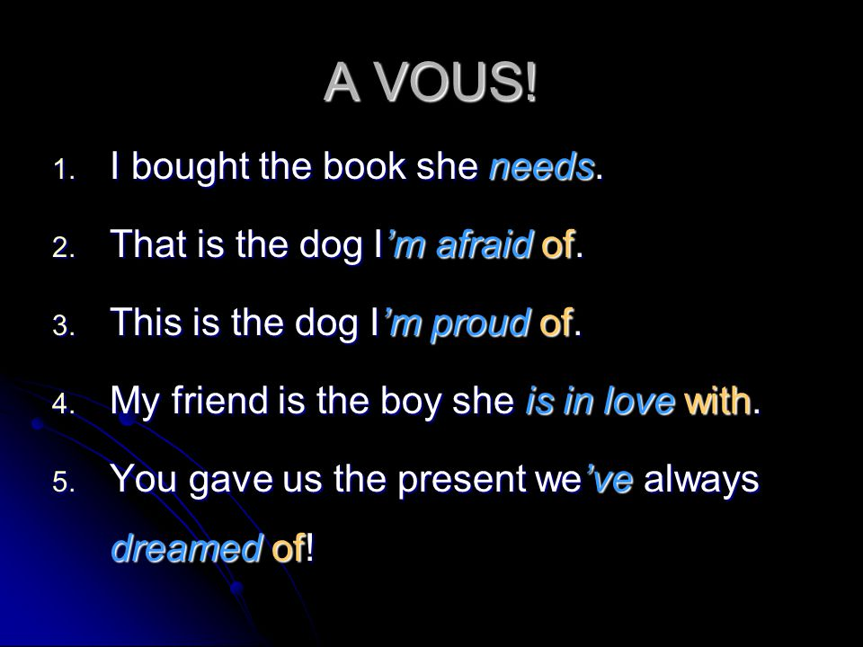 A VOUS! I bought the book she needs. That is the dog I'm afraid of.