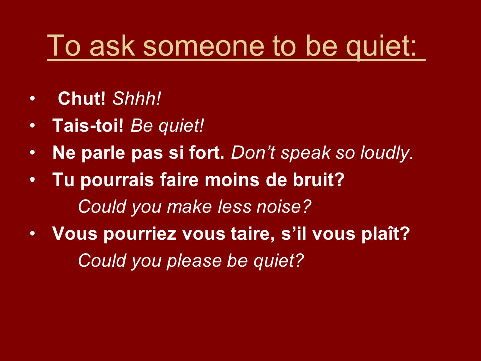 To ask someone to be quiet: