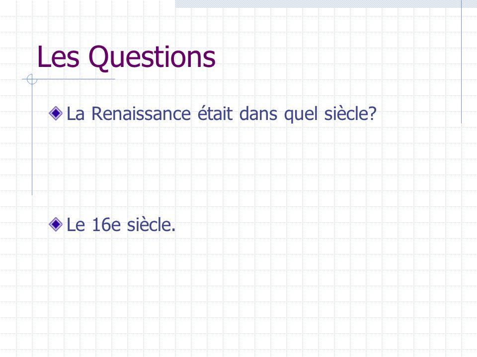 Les Questions La Renaissance était dans quel siècle Le 16e siècle.