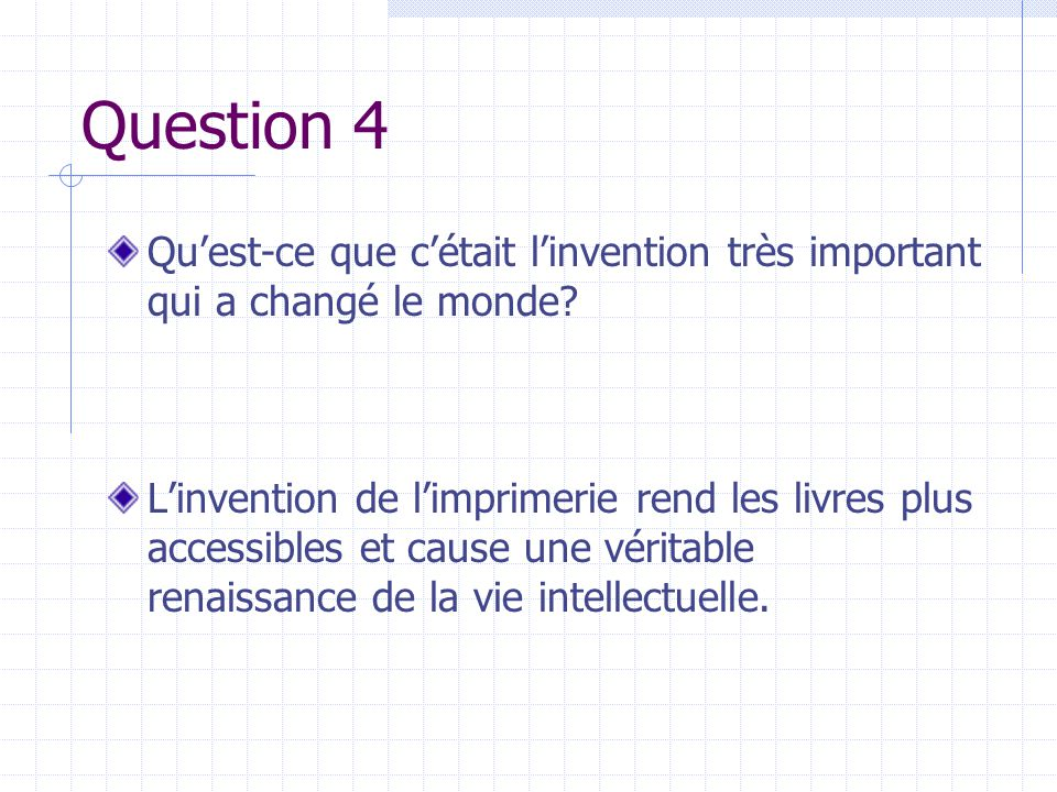Question 4 Qu'est-ce que c'était l'invention très important qui a changé le monde