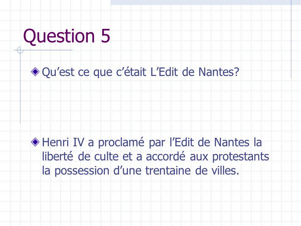 Question 5 Qu'est ce que c'était L'Edit de Nantes