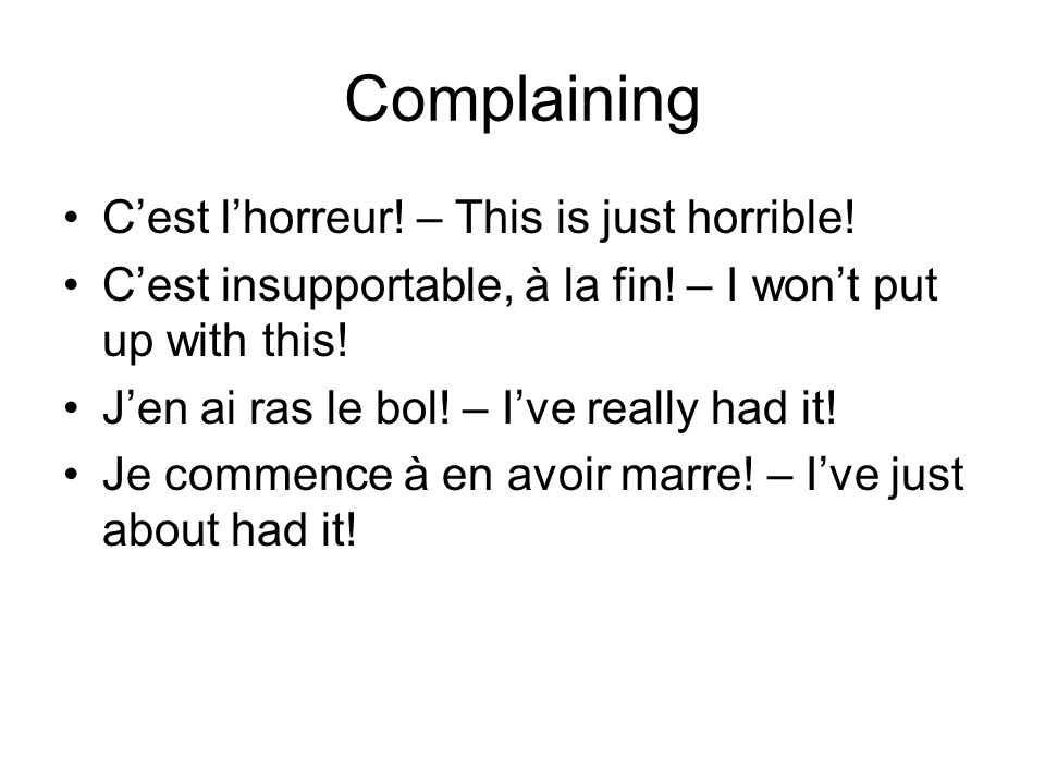 Complaining C'est l'horreur! – This is just horrible!