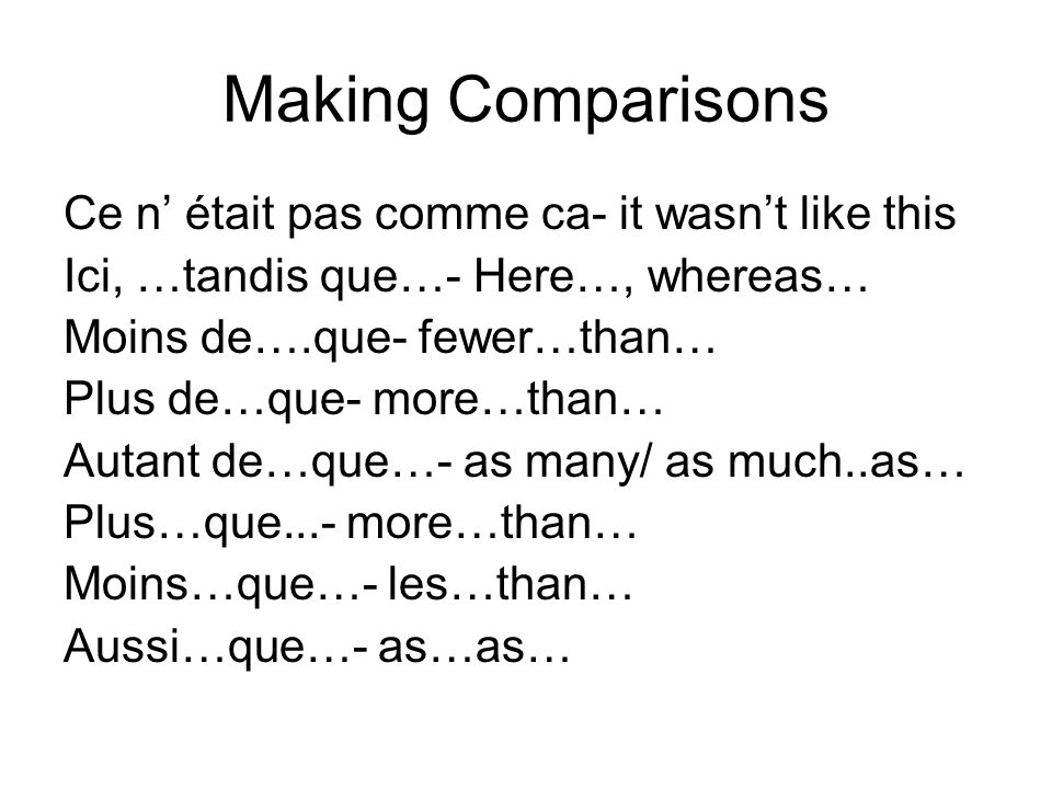 Making Comparisons Ce n' était pas comme ca- it wasn't like this