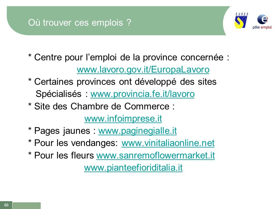 Où trouver ces emplois * Centre pour l'emploi de la province concernée : www.lavoro.gov.it/EuropaLavoro.