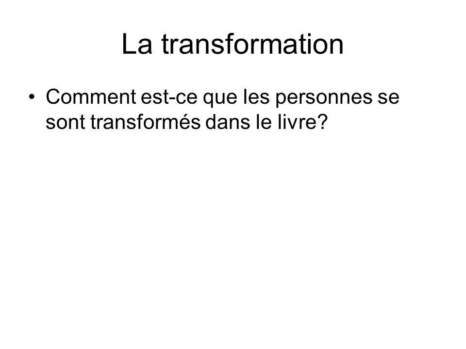 La transformation Comment est-ce que les personnes se sont transformés dans le livre