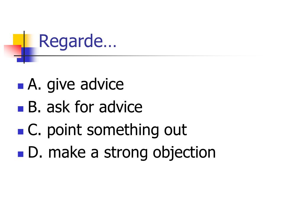 Regarde… A. give advice B. ask for advice C. point something out
