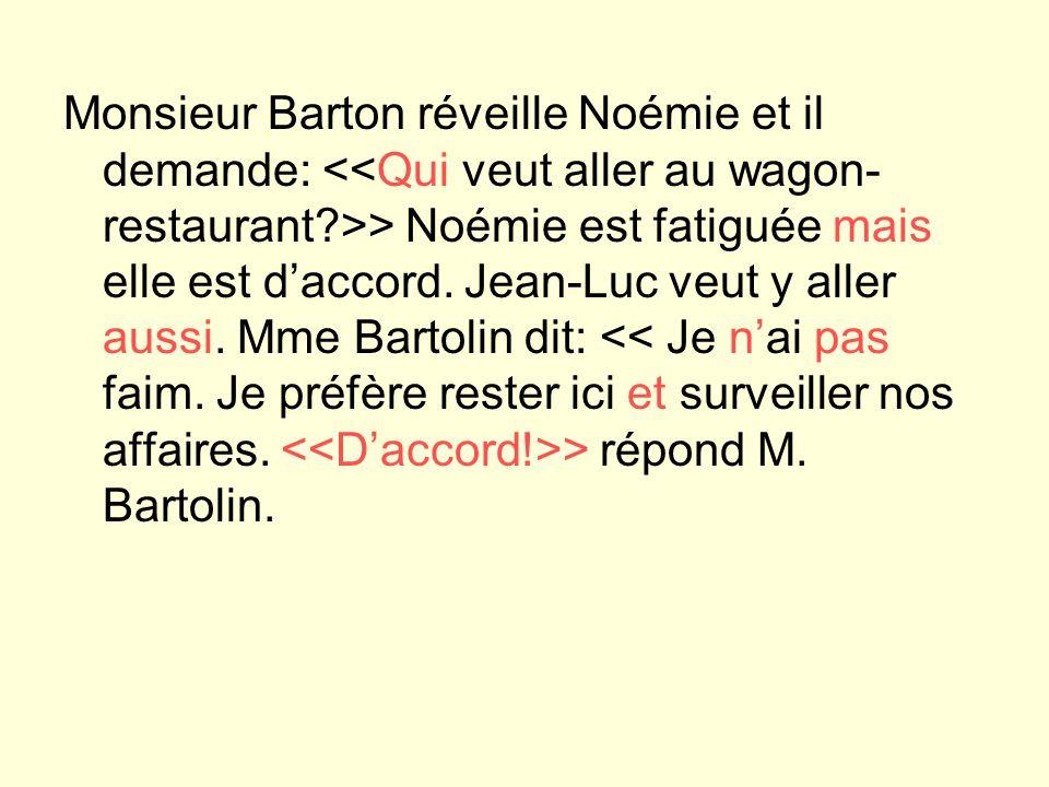Monsieur Barton réveille Noémie et il demande: <<Qui veut aller au wagon-restaurant >> Noémie est fatiguée mais elle est d'accord.