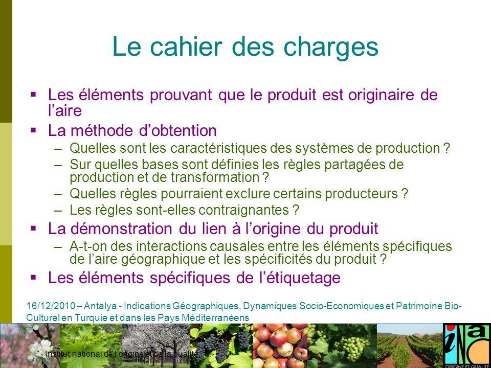 Le cahier des charges Les éléments prouvant que le produit est originaire de l'aire. La méthode d'obtention.