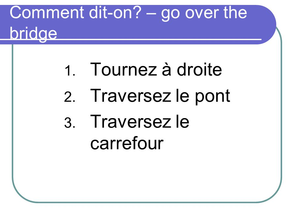 Comment dit-on – go over the bridge