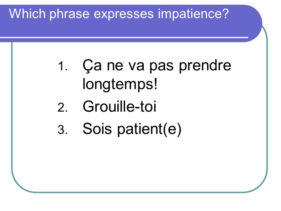Which phrase expresses impatience