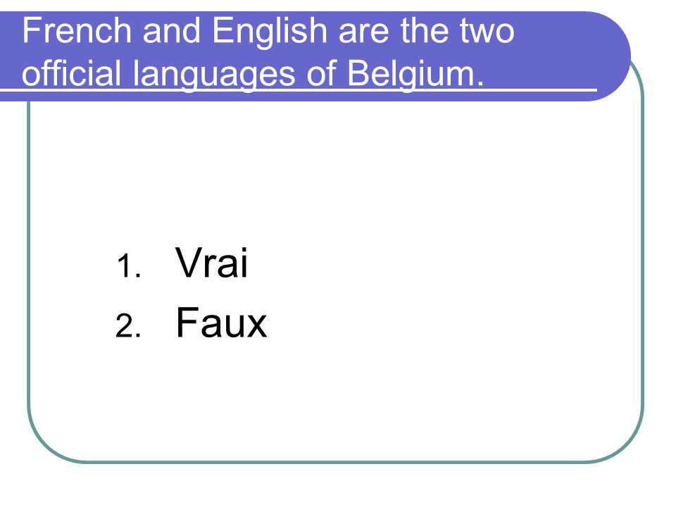 French and English are the two official languages of Belgium.