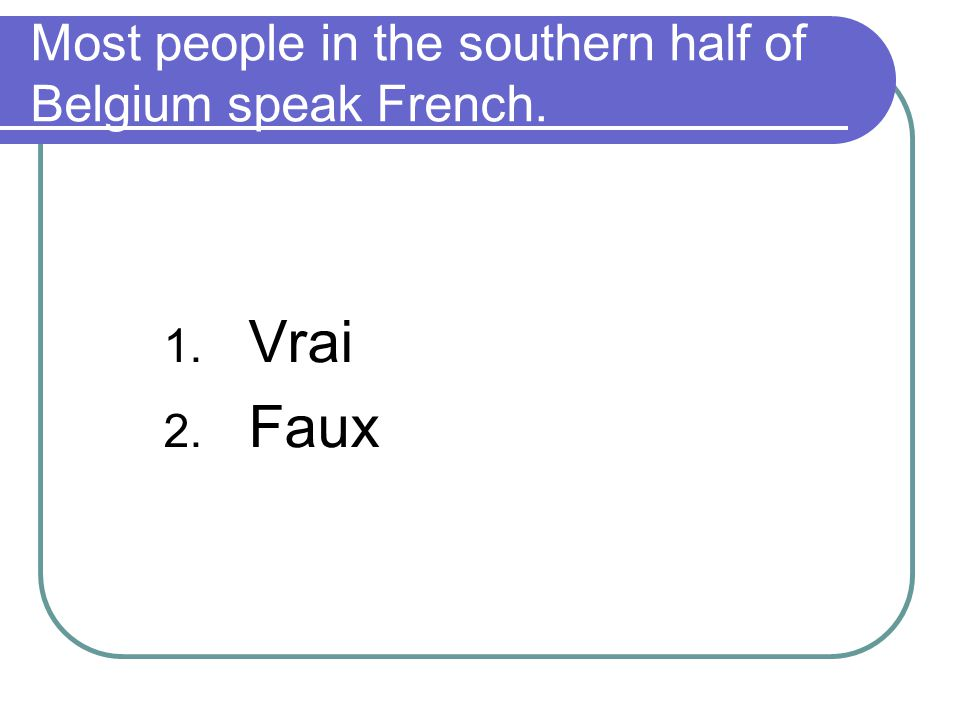 Most people in the southern half of Belgium speak French.