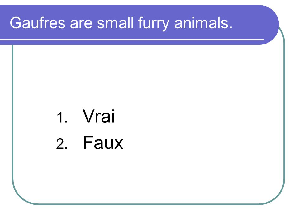 Gaufres are small furry animals.