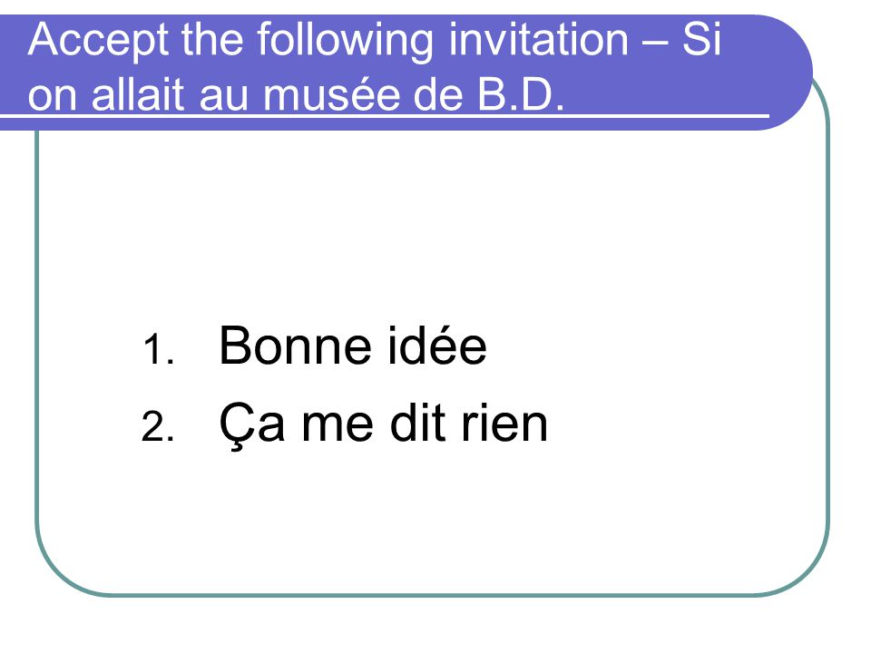 Accept the following invitation – Si on allait au musée de B.D.
