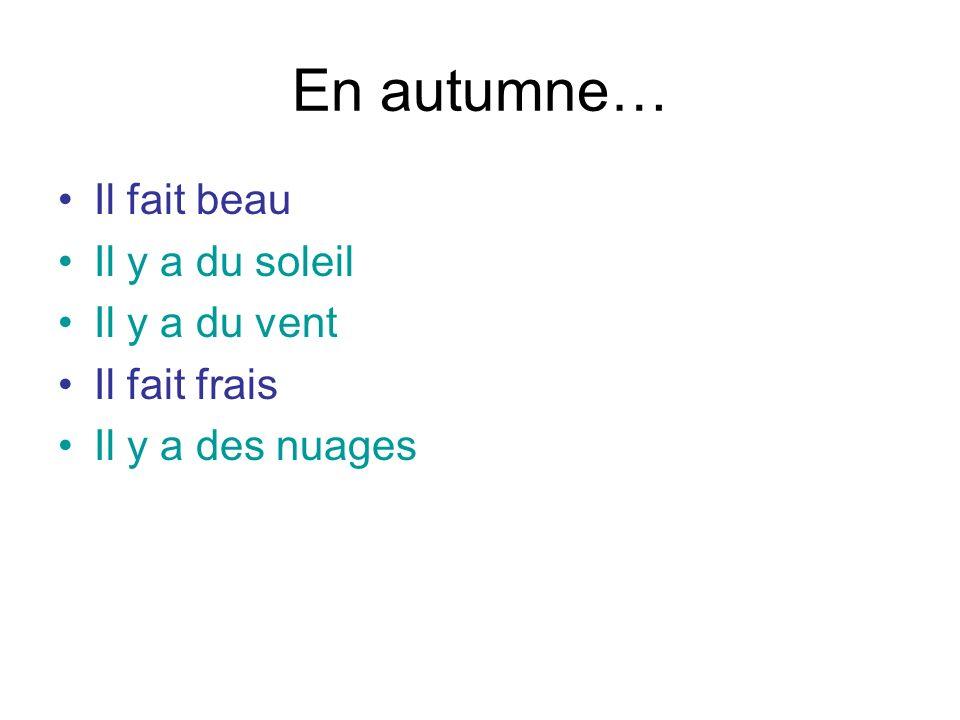 En autumne… Il fait beau Il y a du soleil Il y a du vent Il fait frais