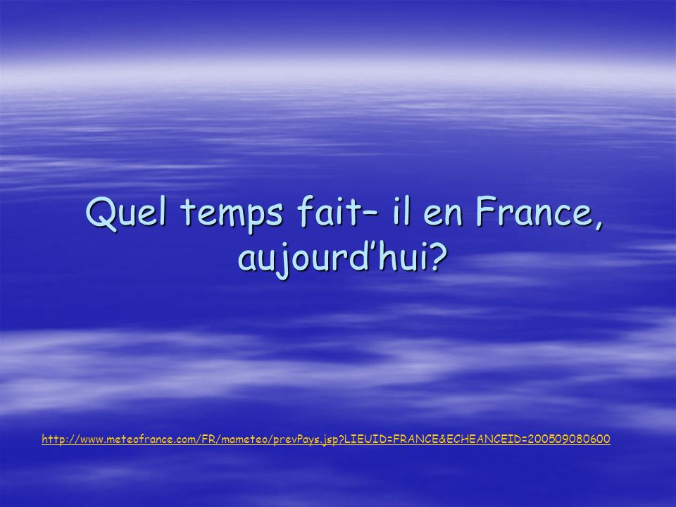Quel temps fait– il en France, aujourd'hui
