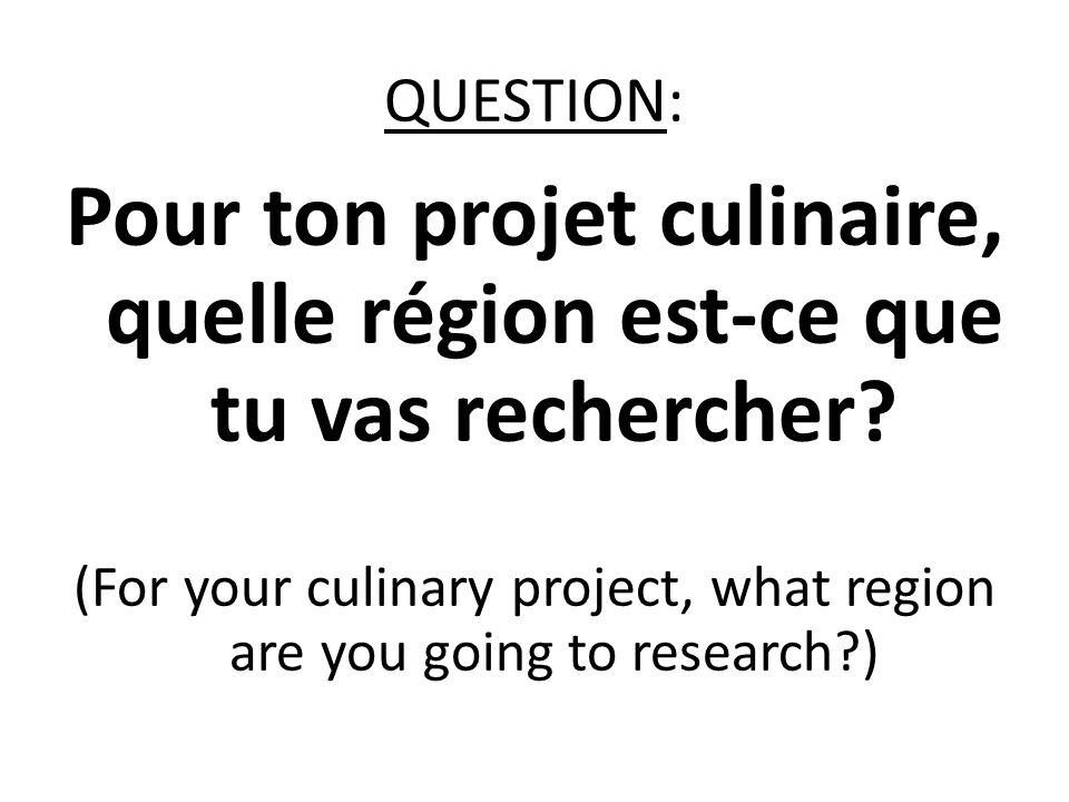 Pour ton projet culinaire, quelle région est-ce que tu vas rechercher