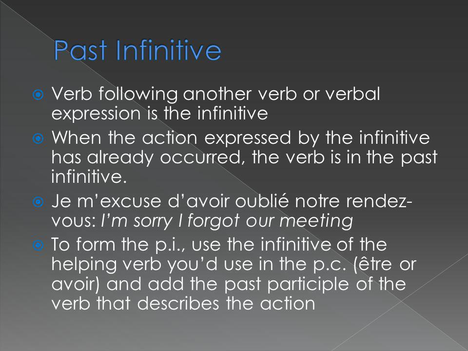 Past Infinitive Verb following another verb or verbal expression is the infinitive.