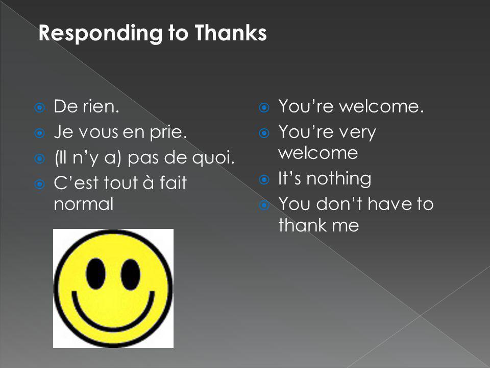 Responding to Thanks De rien. Je vous en prie. (Il n'y a) pas de quoi.